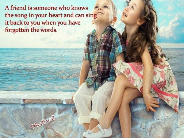 A friend is someone who knows the song…