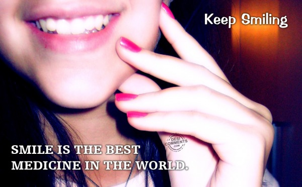 Keep Smiling - Smile is the best medicine...
