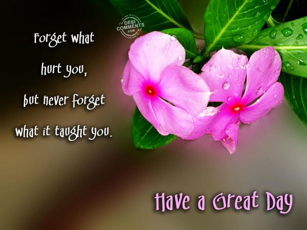 Have A Great Day - Forget what hurt you...