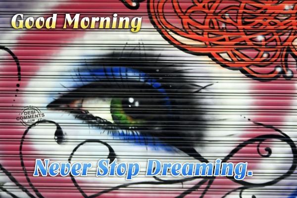 Good Morning - Never Stop Dreaming