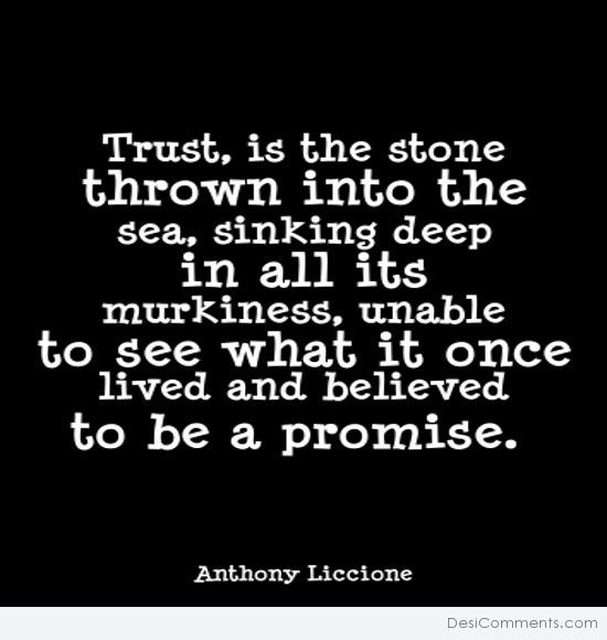 Trust, is the stone thrown into the sea...