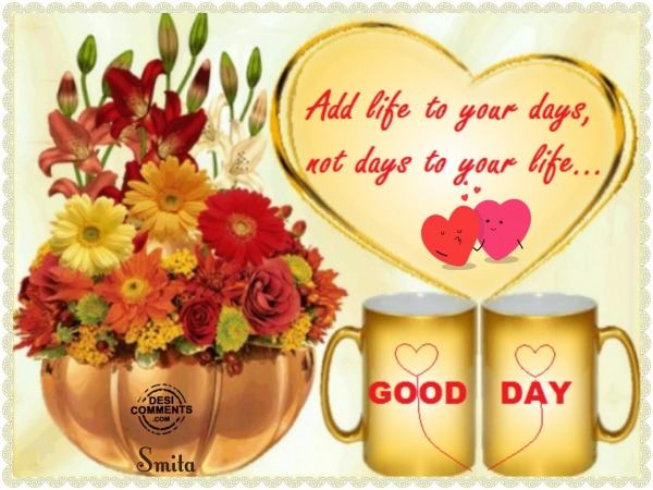 Good Day - Add life to your days...