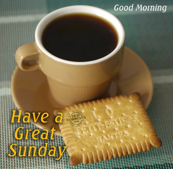 Have A Great Sunday - Good Morning