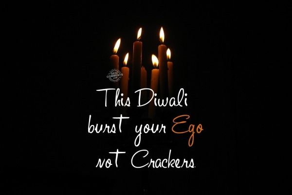 This diwali burst your ego not crackers