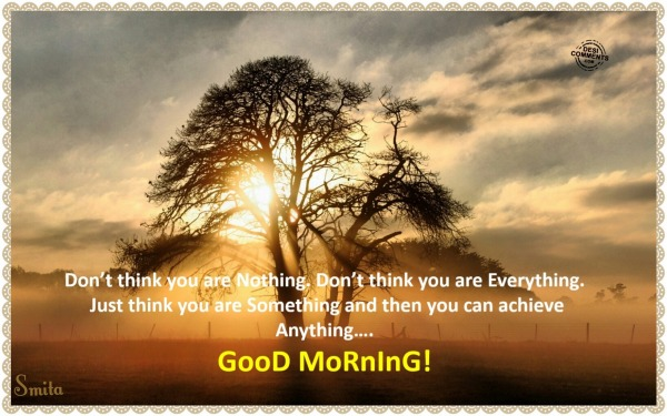 Good Morning - Don't think you are nothing...