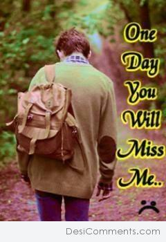One Day You Will Miss Me Desicommentscom