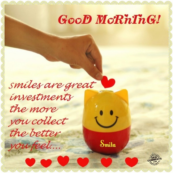 Good Morning - Smiles are great investments...