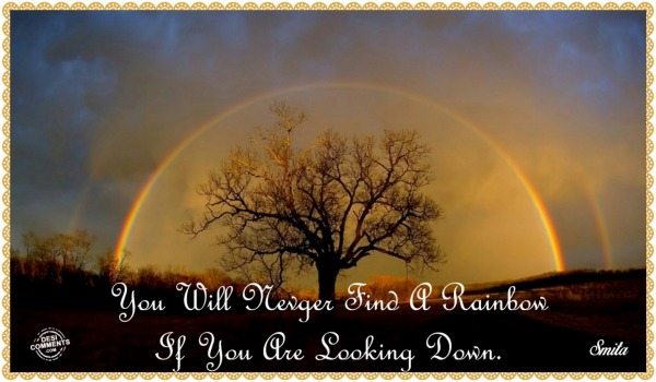 You will never find a rainbow...