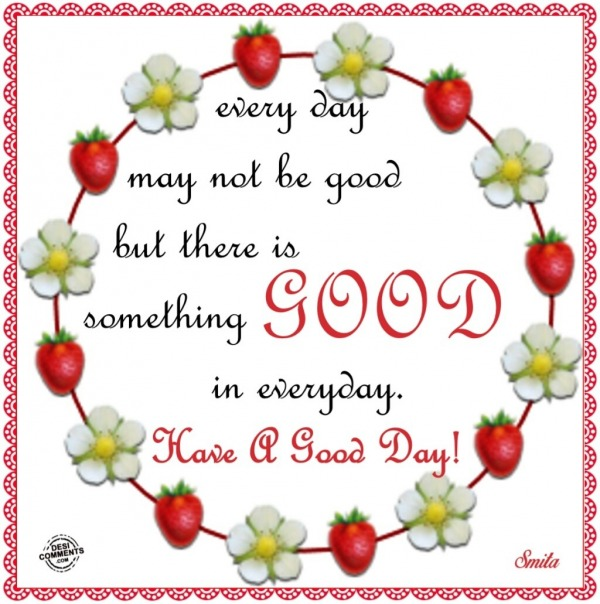 There is something good in everyday