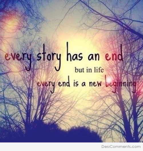 Every story has an end but in life...