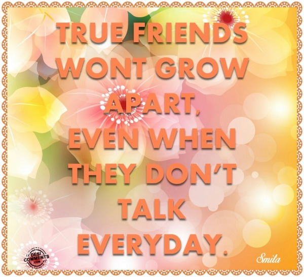 True friends won't grow apart, even when...