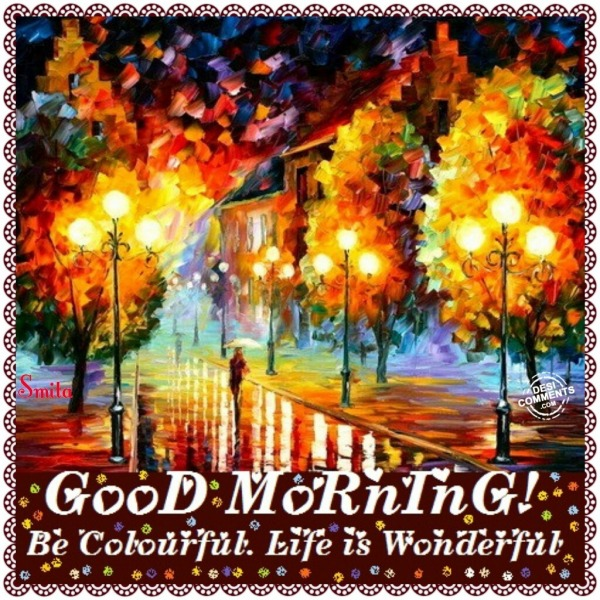 Good morning - Be colorful, Life is wonderful