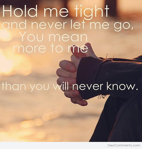 Hold me tight and never let me go