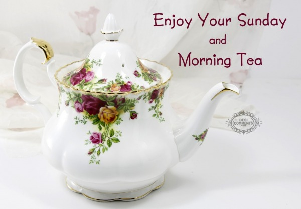 Enjoy your Sunday and Morning Tea