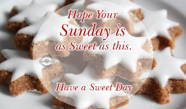 Hope your Sunday is Sweet