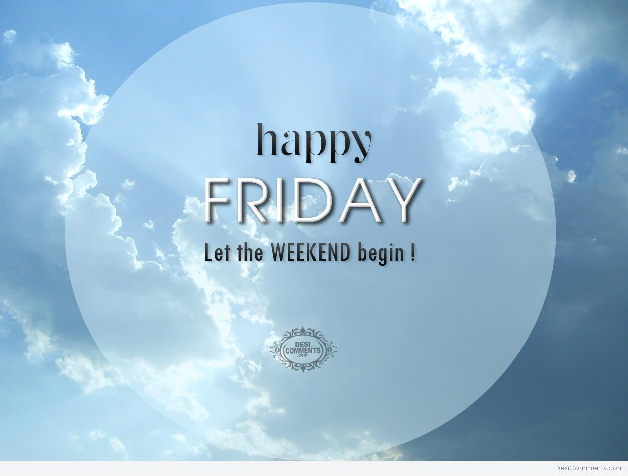 Happy Friday  Let the weekend begin! - DesiComments.com