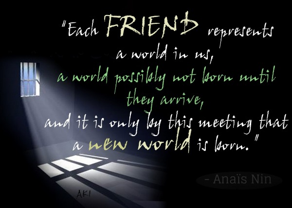 Each friend represents a world in us...