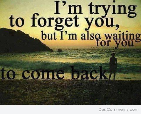 I'm trying to forget you...