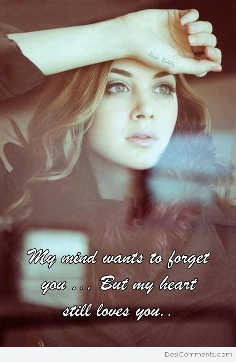 My mind wants to forget you...