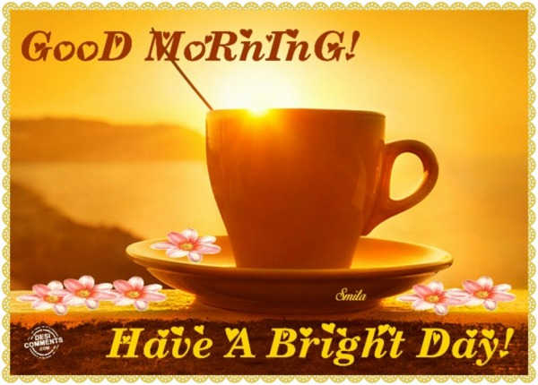GooD MoRnInG! Have A Bright Day!