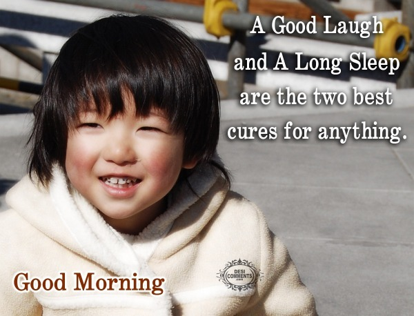 Good Morning - A good laugh and a long sleep...