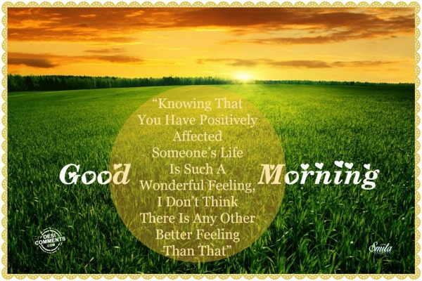 Good Morning – Knowing that you have positively…