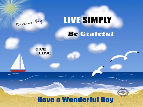 Have a wonderful day – Dream big, live simply