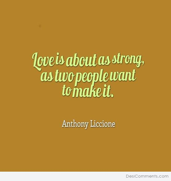 Love is about as strong, as two people want to make it.