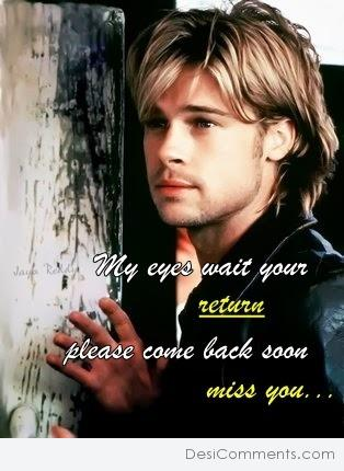 My eyes wait your return...miss you...