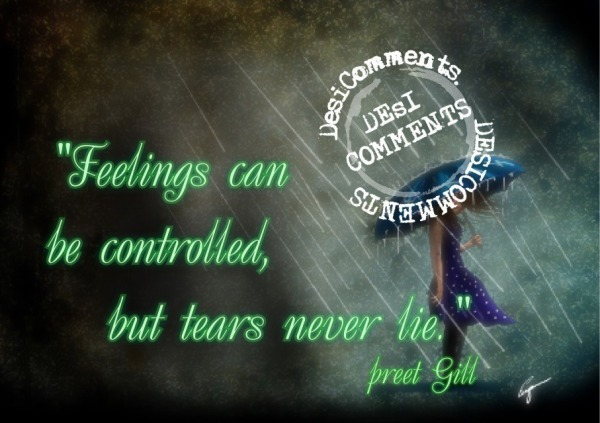 Feelings can be controlled, but tears never lie