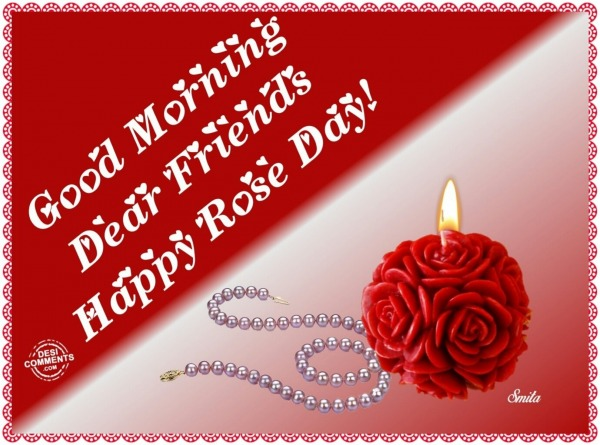 Good Morning Dear Friends! Happy Rose Day!