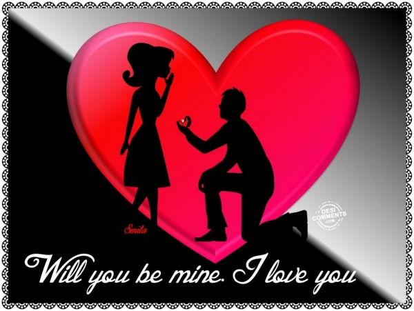 Will you be mine? I love you