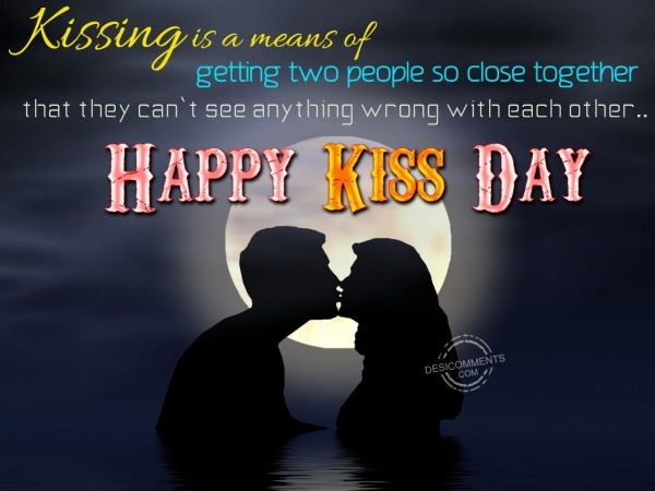 Kissing is a means of getting two people close together…
