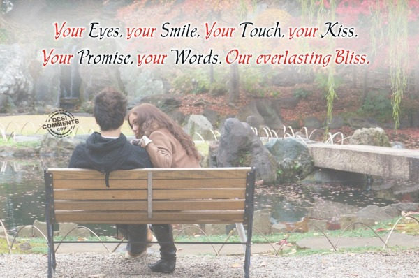 Your eyes, your smile, your touch...