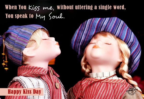 Happy Kiss Day - When you kiss me...