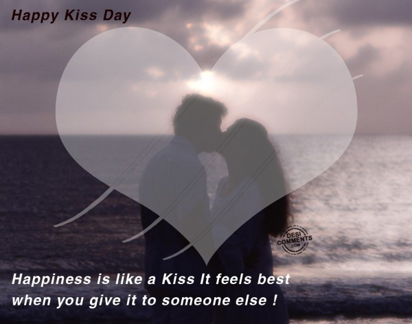 Happy Kiss Day - Happiness is like a kiss...