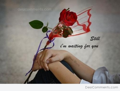 Still I am waiting for you..