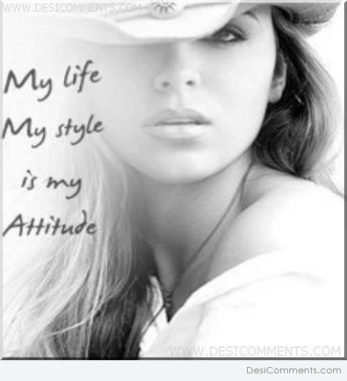 My Life My Style Is My Attitude Desicomments Com