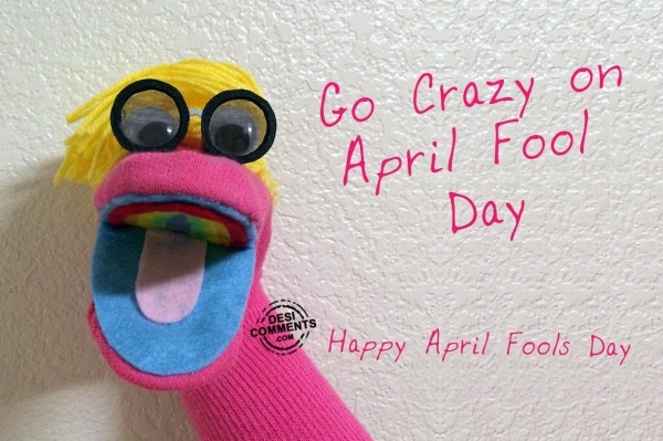 Go Crazy on April Fool Day