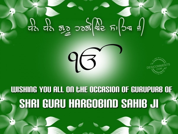 Picture: Wishing you all on the occasion of gurupurb of Shri Guru Hargobind Sahib ji