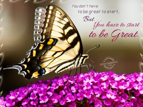 Picture: You have to start to be great