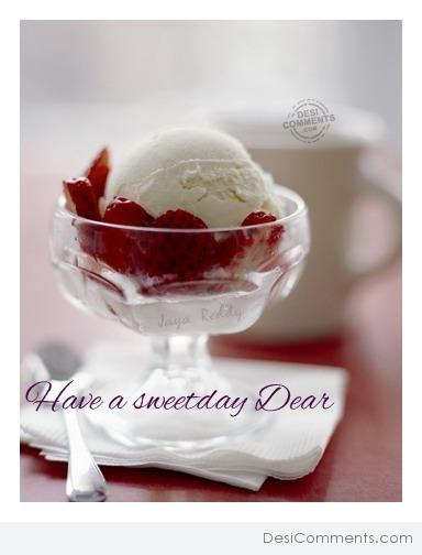 Have a sweet day dear
