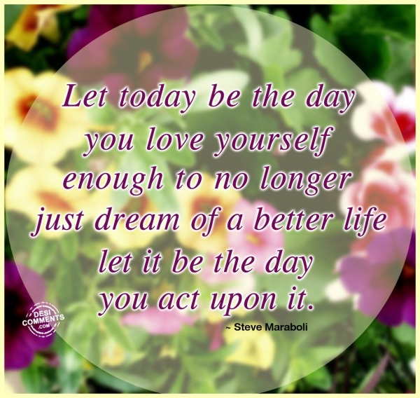 Let Today be the day you love yourself