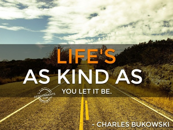 Life As Kind As You Let It Be