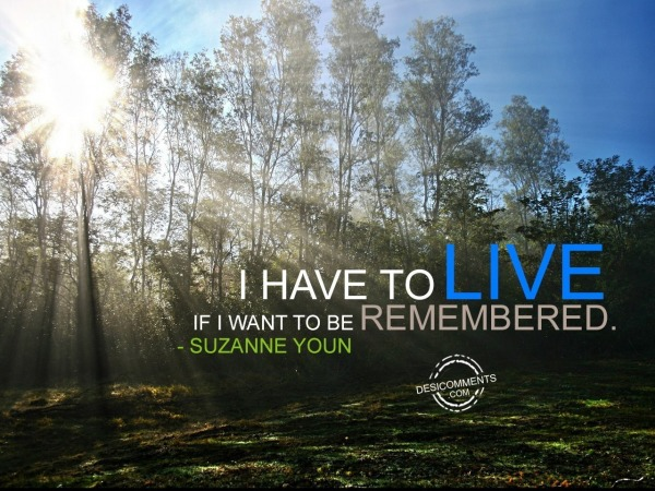 Live To Be Remembered