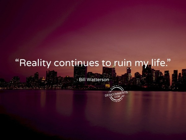 Reality Continues To Ruin My Life
