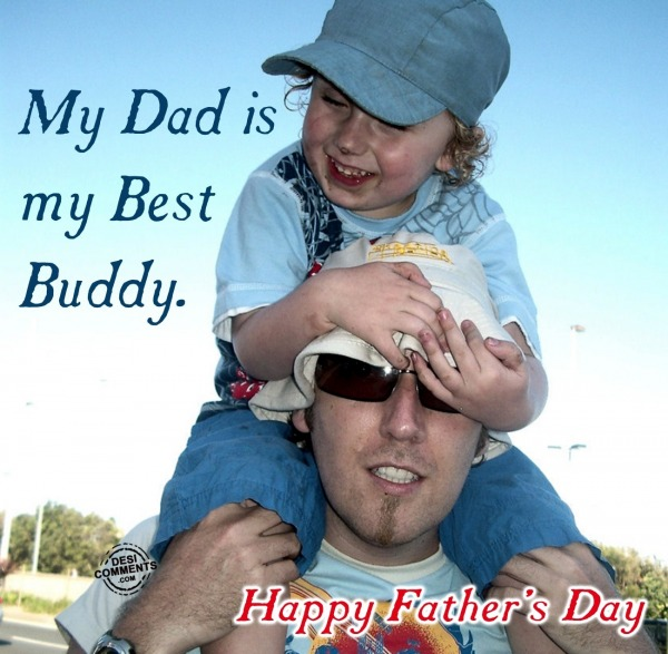 May Dad is my best Buddy