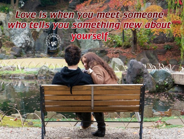 Love is when you meet someone