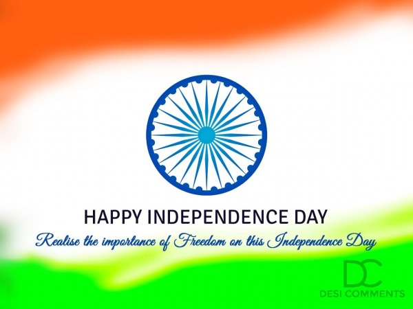 Realise the importance of Freedom on this- Independence Day