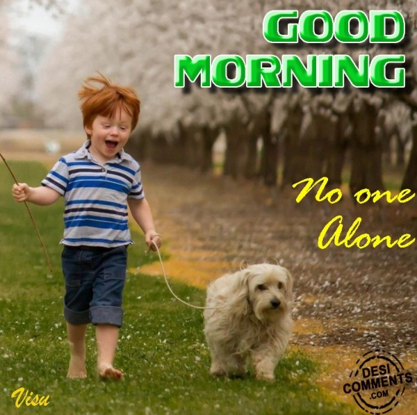 Good Morning - No One Alone